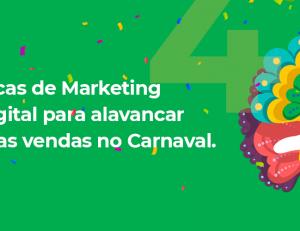 4 dicas de Marketing Digital para alavancar suas vendas no Carnaval