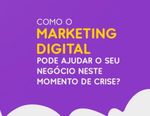 Como o Marketing Digital pode ajudar o seu negócio neste momento de crise?